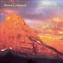 Annea Lockwood, Ruth Anderson: Sinopah