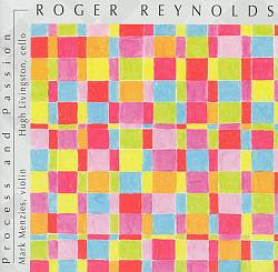 Roger Reynolds: Process and Passion
