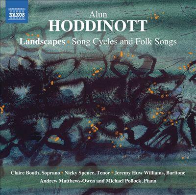Alun Hoddinott: Landscapes; Song Cycles and Folk Songs