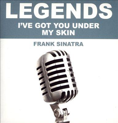 Legends: I've Got You Under My Skin