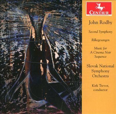 John Rodby: Second Symphony; Rilkegesangen; Music for a Cinema Noir Sequence