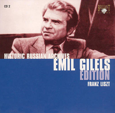 Historic Russian Archives Emil Gilels Edition: Franz Liszt