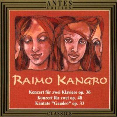"""Raimo Kangro: Konzert für zwei Klaviere; Konzert für zwei; Kantate """"Gaudeo"""""""