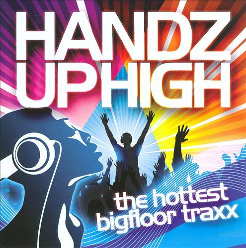 Handz Up High: The Hottest Bigfloor Traxx