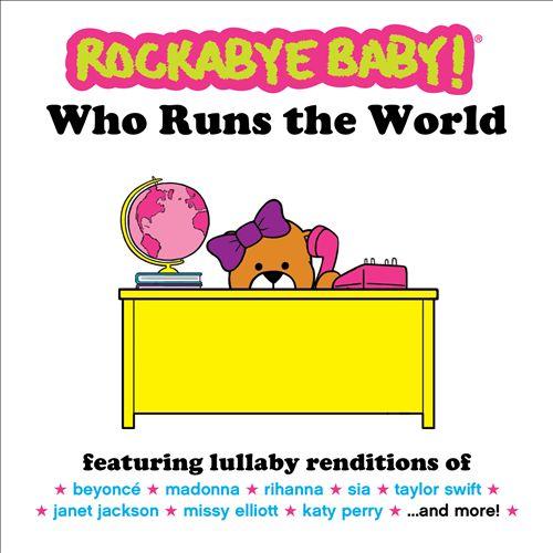 Rockabye Baby! Who Runs the World