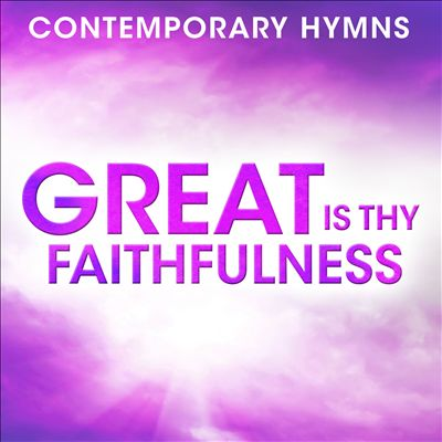 Contemporary Hymns: Great Is Thy Faithfulness