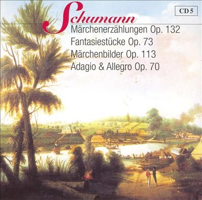 Schumann: Märchenerzählungen Op. 132; Fantasiestücke Op. 73; Märchenbilder Op. 113; Adagion & Allegro Op. 70