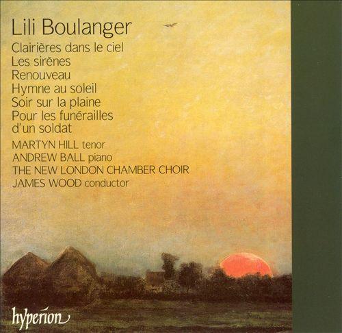 Lili Boulanger: Clairières dans le ciel; Les Sirènes