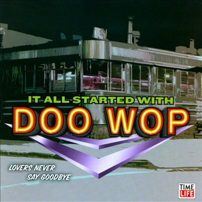 It All Started With Doo Wop: Lovers Never Say Goodbye
