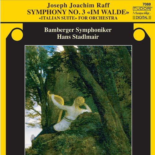 Joseph Joachim Raff: Symphony No. 3; Italian Suite
