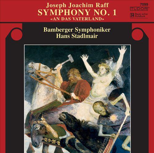 """Joseph Joachim Raff: Symphony No. 1 """"An Das Vaterland"""""""
