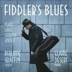 Fiddler's Blues: Ysaÿe, Ravel, Debussy, Enescu