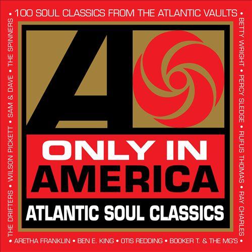 Only in America: Atlantic Soul Classics