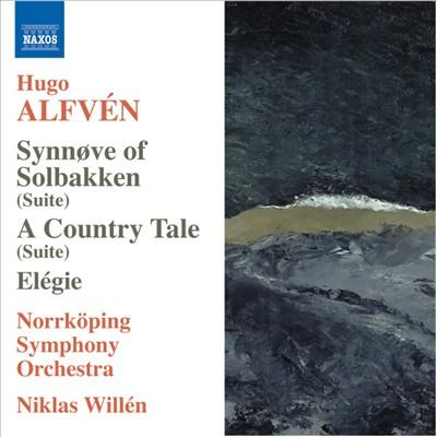Hugo Alfvén: Synnøve of Solbakken; A Country Tale; Elégie