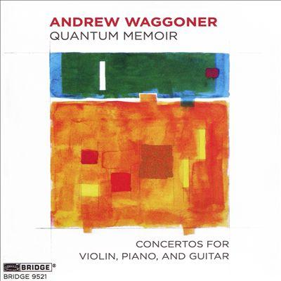 Andrew Waggoner: Quantum Memoir - Concertos for Violin, Piano and Guitar