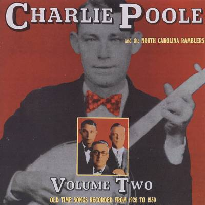 Charlie Poole & the North Carolina Ramblers, Vol. 2: Old Time Songs Recorded from 1926