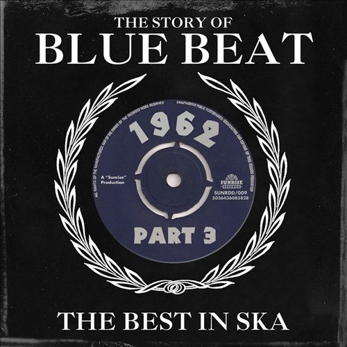 The Story of Blue Beat 1962: The Best In Ska, Vol. 3