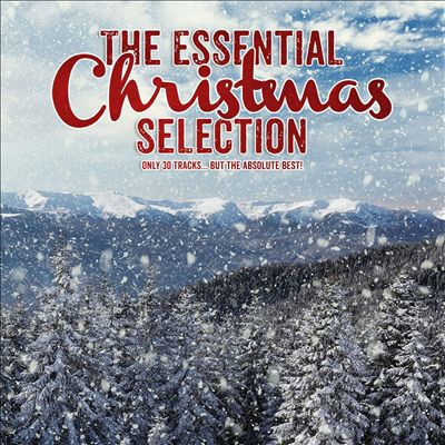 The Essential Christmas Selection: Only 30 Tracks but the Absolute Best!