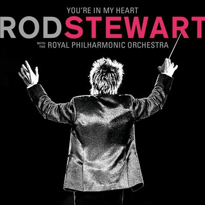 You're in My Heart: Rod Stewart with the Royal Philharmonic Orchestra
