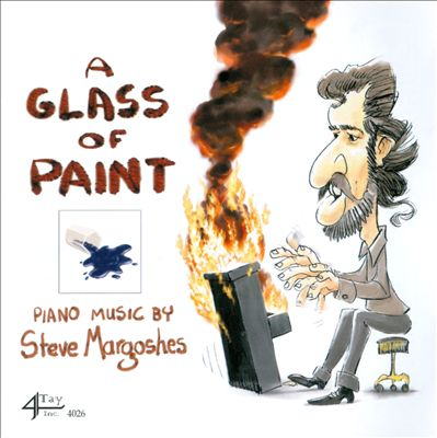 A Glass of Paint: Piano Music By Steve Margoshes