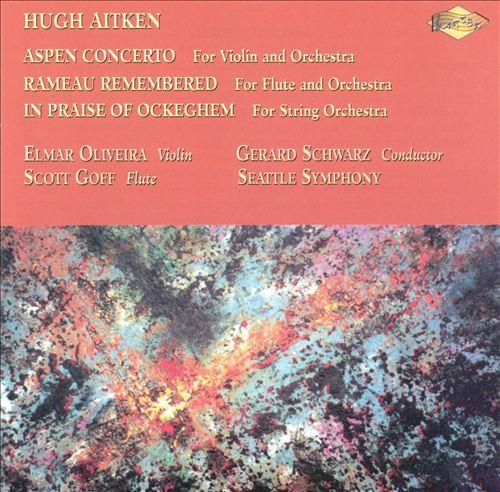 Hugh Aitken: Aspen Concerto; Rameau Remembered; In Praise of Ockegham