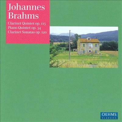 Johannes Brahms: Clarinet Quintet Op. 115; Piano Quintet Op. 34; Clarinet Sonatas Op. 120