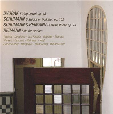 Dvorák: String Sextet; Schumann: 5 Stücke im Volkston; Schumann & Reimann: Fantasiestücke; Reimann: Solo for Clarinet