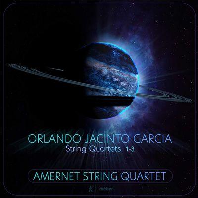 Orlando Jacinto Garcia: String Quartets 1-3