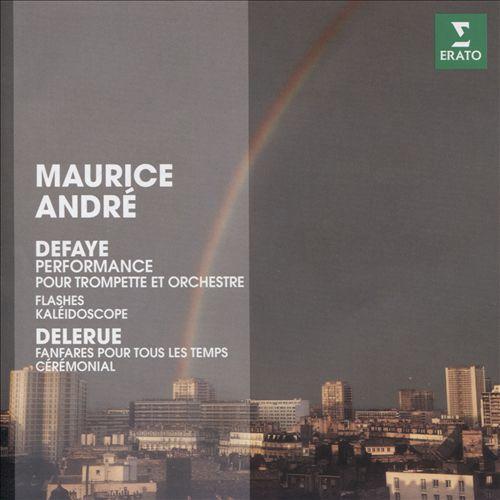 Defaye: Performances pour Trompette; Flashes; Kalédoscope; Delerue: Fanfares pour Tous les Temps; Cérémonial
