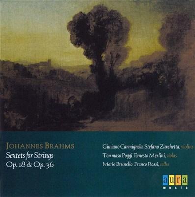 Brahms: Sextets for Strings, Opp. 18 & 36