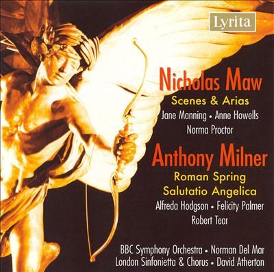Maw: Scenes and Arias; Milner: Salutario Angelica, Roman Spring