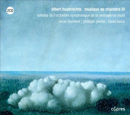 Albert Huybrechts: Musique de Chambre III