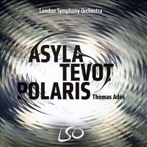 Thomas Adès: Asyla; Tevot; Polaris