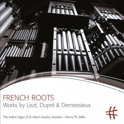 French Roots: Works by Liszt, Dupré & Demessieux