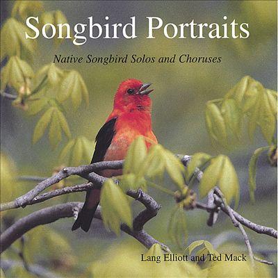 Songbird Portraits: Native Songbird Solos and Choruses