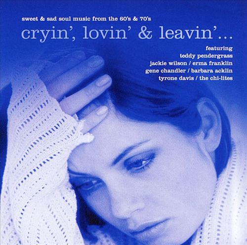 Cryin', Lovin' & Leavin'
