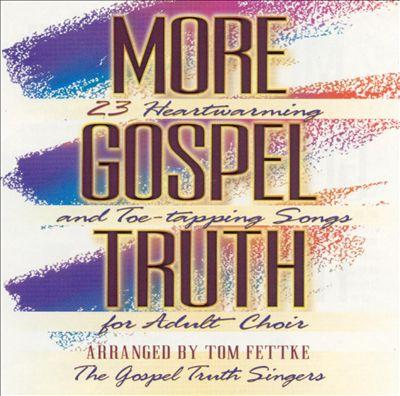 More Gospel Truth