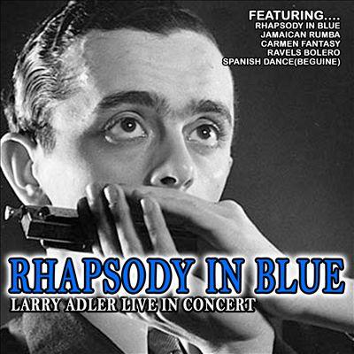 Rhapsody in Blue: Larry Adler Live in Concert