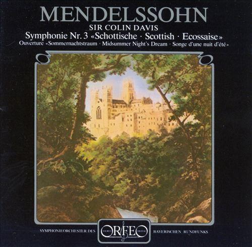 "Mendelssohn Symphonie Nr. 3 ""Scottish""; Overture ""Midsummer Night's Dream"""