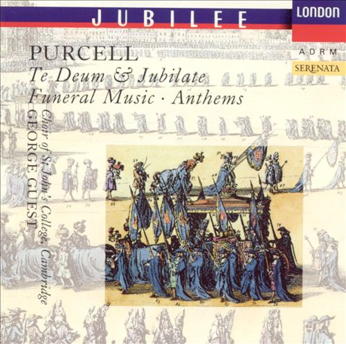 Purcell: Te Deum & Jubilate; Funeral Music; Anthems