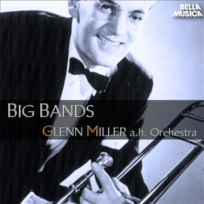 Glenn Miller and His Orchestra: Big Bands