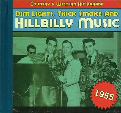 Dim Lights, Thick Smoke and Hillbilly Music: 1955