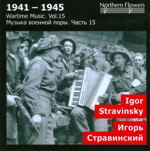 Wartime Music, Vol. 15: Igor Stravinsky