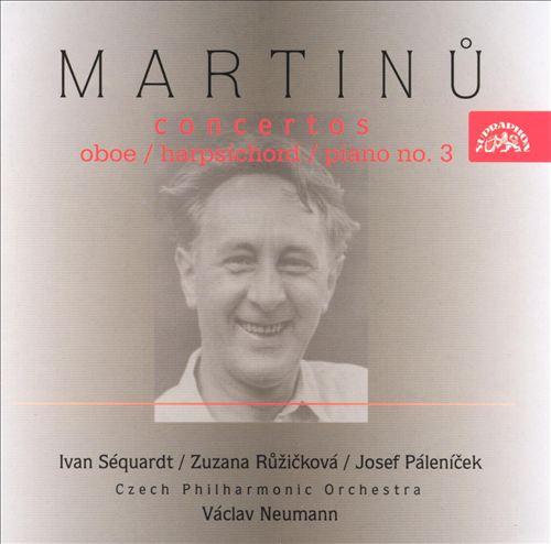 Martinu: Concertos for Oboe, Harpsichord, Piano No. 3
