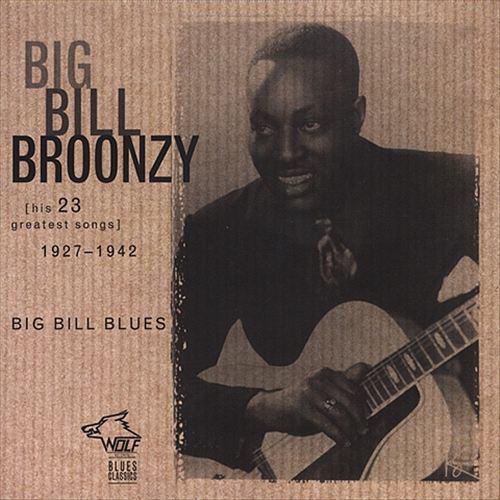 Big Bill Blues: His 23 Greatest Hit Songs 1927-1942