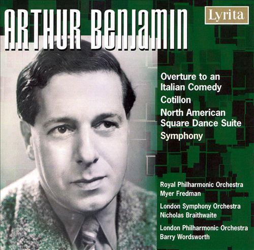 Arthur Benjamin: Overture to an Italian Comedy; Cotillon; North American Square Dance Suite
