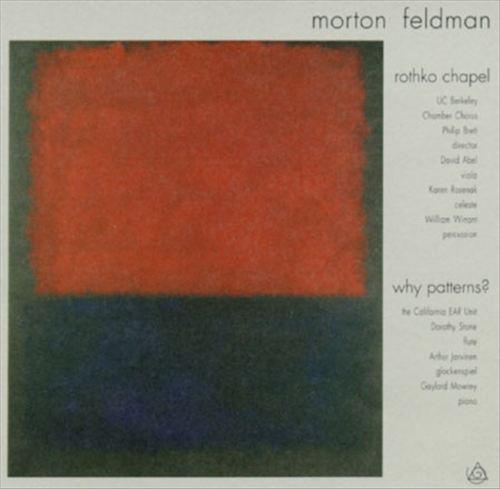 Morton Feldman: Rothko Chapel; Why Patterns?