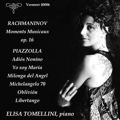 Rachmaninov: Moments Musicaux, Op. 16; Piazzolla: Adiós Nonino; Yo soy María; Milonga del Angel; Michelangelo 70; Oblivión; Libertango
