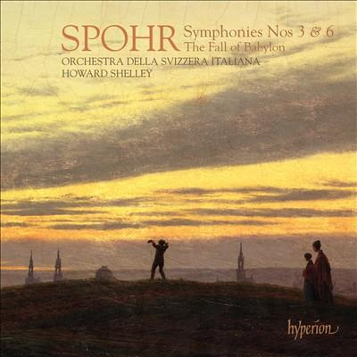 Spohr: Symphonies Nos. 3 & 6; The Fall of Babylon