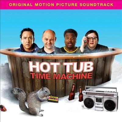 Hot Tub Time Machine [Original Motion Picture Soundtrack]